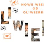 Nowe wieści od Oliwierka!